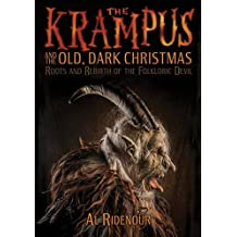 The Krampus and the Old, Dark Christmas: Roots and Rebirth of the Folkloric Devil (English Edition)