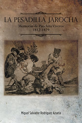 La Pesadilla Jarocha: Memorias De Panchito Viveros 1812-1829 por Miguel Salvador Rodriguez Azueta