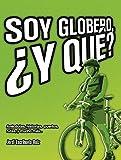 Soy globero, ¿y qué?: Anécdotas, historias, puertos, rutas y mucho más...