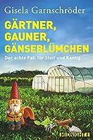 Gärtner, Gauner, Gänseblümchen: Der achte Fall für Steif und Kantig (Ein-Steif-und-Kantig-Krimi 8)
