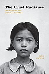 The Cruel Radiance: Photography and Political Violence by Susie Linfield (2010-11-01)