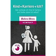 Kind + Karriere + Ich? Wie verbinde ich Kind & Karriere und bleibe dabei ich selbst?