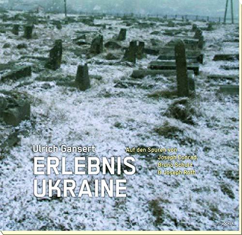 Erlebnis Ukraine: Auf den Spuren von Joseph Conrad, Bruno Schulz und Joseph Roth