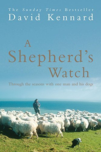 A Shepherd's Watch: Through the Seasons with One Man and His Dogs: Written by David Kennard, 2005 Edition, (Reprint) Publisher: Headline [Paperback]