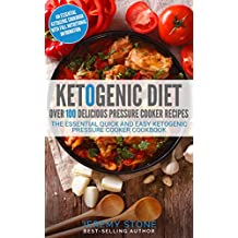 Ketogenic Diet: Over 100 Pressure Cooker Recipes - The Essential Quick And Easy Ketogenic Pressure Cooker Cookbook: Ketogenic Cookbooks, Ketogenic Diet Books, Keto Diet Book (2nd) (English Edition)