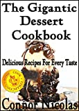 The Gigantic Dessert Cookbook: Delicious Recipes For Every Taste (The Home Cook Collection Book 6)