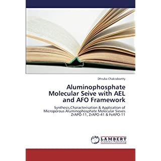 Aluminophosphate Molecular Seive with AEL and AFO Framework: Synthesis,Characterisation & Application of Microporous Aluminophosphate Molecular Sieves ZrAPO-11, ZrAPO-41 & FeAPO-11