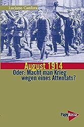 August 1914 - Oder: Macht man Krieg wegen eines Attentats?