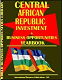 Telecharger Livres Central African Republic Business Investment Opportunities Yearbook (PDF,EPUB,MOBI) gratuits en Francaise