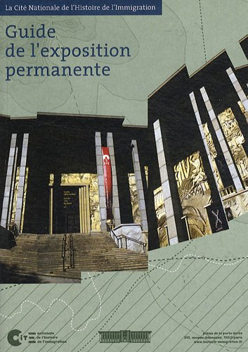 Guide de l'exposition permanente : La Cité Nationale de l'Histoire de l'Immigration par CNHI