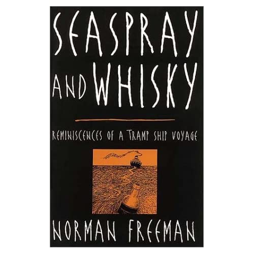 Seaspray and Whisky: Reminiscences of a Tramp Ship Voyage by Norman Freeman (2001-09-02)