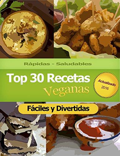 Top 30 Recetas Veganas: Rápidas, saludables, fáciles y divertidas.