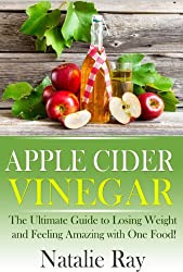 Apple Cider Vinegar: Lose Weight, Feel Great, and Better Your Health with Apple Cider Vinegar! (English Edition)