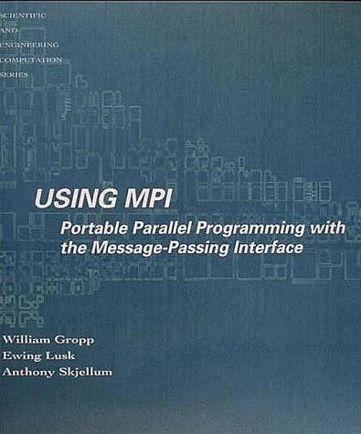 Using MPI: Portable Parallel Programming with the Message-passing Interface (Scientific and Engineering Computation)