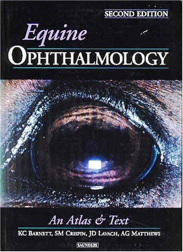 Equine Ophthalmology: An Atlas and Text por Keith C. Barnett OBE  MA  PhD  BSc  DVOphthal  FRCVS  DipECVO Dr.