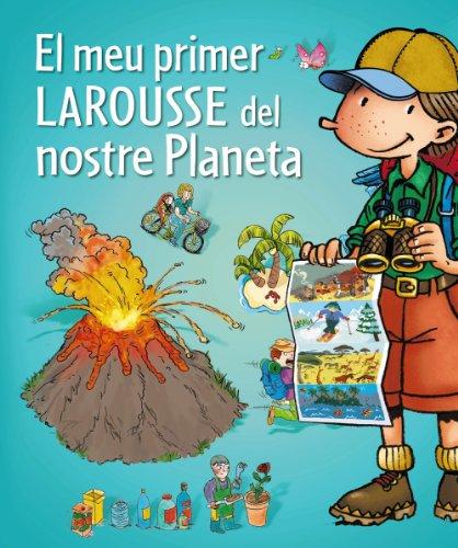 El meu primer Larousse del nostre Planeta (Larousse - Infantil / Juvenil - Castellano - A Partir De 5/6 Años) por Larousse Editorial