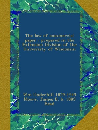 The law of commercial paper : prepared in the Extension Division of the University of Wisconsin - Wisconsin Bb