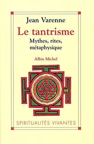 Le Tantrisme : Mythes rites métaphysique (Spiritualités vivantes) par Jean Varenne