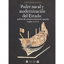 Poder naval y modernización del Estado: Política de construcción naval española (siglos XVI-XVIII) (Historia naval y militar) (Spanish Edition)