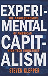 Experimental Capitalism: The Nanoeconomics of American High-Tech Industries (The Kauffman Foundation Series on Innovation and Entrepreneurship)