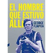 El hombre que estuvo allí: Lo mejor de George Plimpton