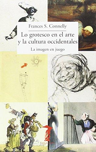 Descargar Libro Lo Grotesco En El Arte Y La Cultura Occidentales (La balsa de la Medusa) de Frances S. Connelly