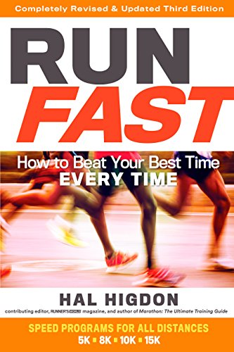 Run Fast: How to Beat Your Best Time Every Time por Hal Higdon