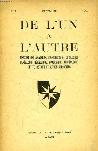 DE L'UN A L'AUTRE, N° 3, OCT. 1950, MENSUEL DES AMATEURS, CHERCHEURS ET CURIEUX DE GENEALOGIE, HERALDIQUE, BIOGRAPHIE, ARCHEOLOGIE, PETITE HISTOIRE ET AUTRES CURIOSITES par COLLECTIF