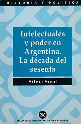 Intelectuales y poder en Argentina. La década del sesenta (Historia y política)