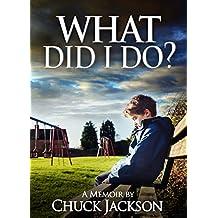 What Did I Do?: A Memoir