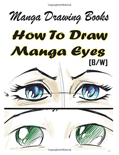 Manga Drawing Books How to Draw Manga Eyes: Learn Japanese Manga Eyes And Pretty Manga Face: Volume 4 (Drawing Manga Books : Pencil Drawings for Beginners)