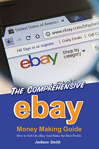 The Comprehensive eBay Money Making Guide: How to Sell On eBay And Make the Best Profits (English Edition)