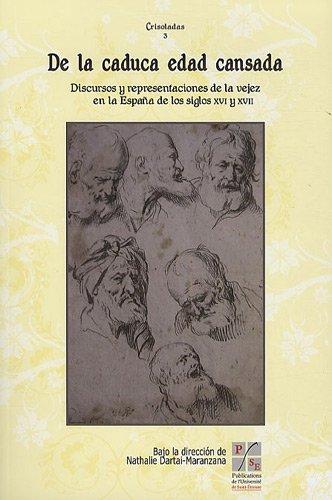 De la caduca Edad cansada : Discursos y representaciones de la vejez en la España de los siglos XVI y XVII par Nathalie Dartai-Maranzana