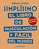 Simplísimo. El libro de musculación más fácil del mundo. Especial mujeres (Larousse - Libros Ilustrados/ Prácticos - Vida Saludable)