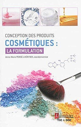 Conception des produits cosmtiques : la formulation de Anne-Marie Pens-Lhritier (4 juillet 2014) Broch
