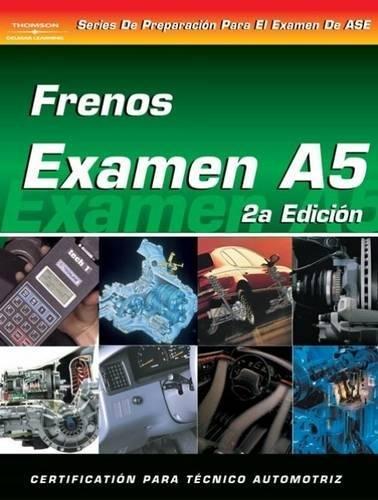 Frenos Examen A5, 2a Edicion: In Spanish (Delmar Learning's ASE Test Prep Series)