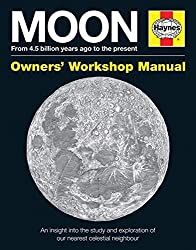 Haynes Moon Owners' Workshop Manual: From 4.5 Billion Years Ago to the Present: an Insight into the Study and Exploration of Our Nearest Celestial Neighbour