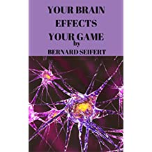 YOUR BRAIN EFFECTS YOUR GAME (English Edition)