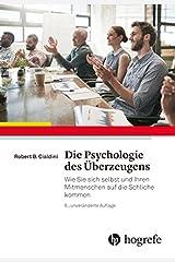 Die Psychologie des Überzeugens: Wie Sie sich selbst und Ihren Mitmenschen auf die Schliche kommen Gebundene Ausgabe