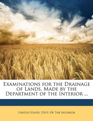 Examinations for the Drainage of Lands, Made by the Department of the Interior ...