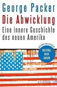 Die Abwicklung: Eine innere Geschichte des neuen Amerika von [Packer, George]