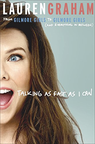 Talking As Fast As I Can: From Gilmore Girls to Gilmore Girls (And Everything in Between); Includes PDF of Photos from Book