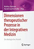 Dimensionen therapeutischer Prozesse in der Integrativen Medizin: Ein ökologisches Modell