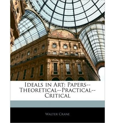 Ideals in Art: Papers--Theoretical--Practical--Critical (Paperback) - Common