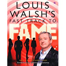 Louis Walsh's Fast Track to Fame: The A-Z Guide to Superstardom