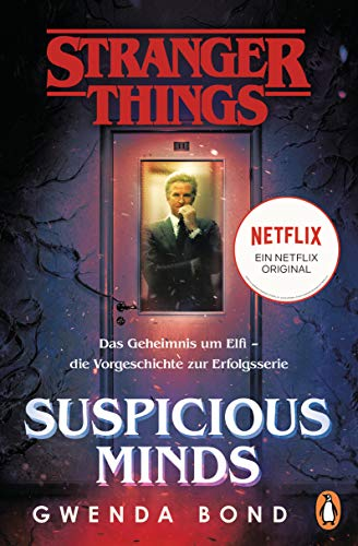 Stranger Things: Suspicious Minds - DIE OFFIZIELLE DEUTSCHE AUSGABE - ein NETFLIX-Original: Das Geheimnis um Elfi - die Vorgeschichte zur Erfolgsserie (Die offiziellen Stranger-Things-Romane 1)