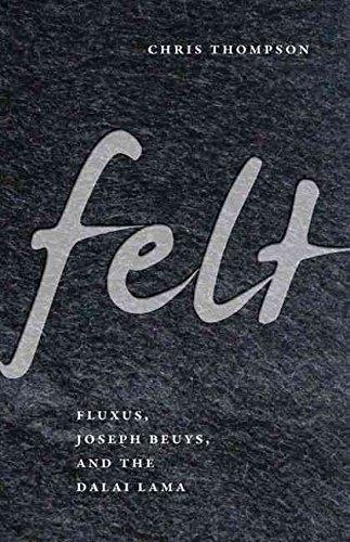 [(Felt : Fluxus, Joseph Beuys, and the Dalai Lama)] [By (author) Chris Thompson] published on (February, 2011)