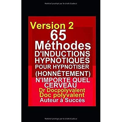 65 Méthodes D'inductions Hypnotiques Pour Hypnotiser (Honnêtement) N'importe Quel Cerveau: livre d'hypnose pour hypnotiser