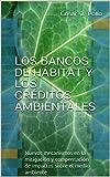 Los bancos de hábitat y los créditos ambientales : Nuevos mecanismos en la mitigación y compensación de impactos sobre el medio ambiente