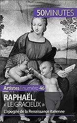Raphaël, « le gracieux »: L'apogée de la Renaissance italienne (Artistes t. 46)